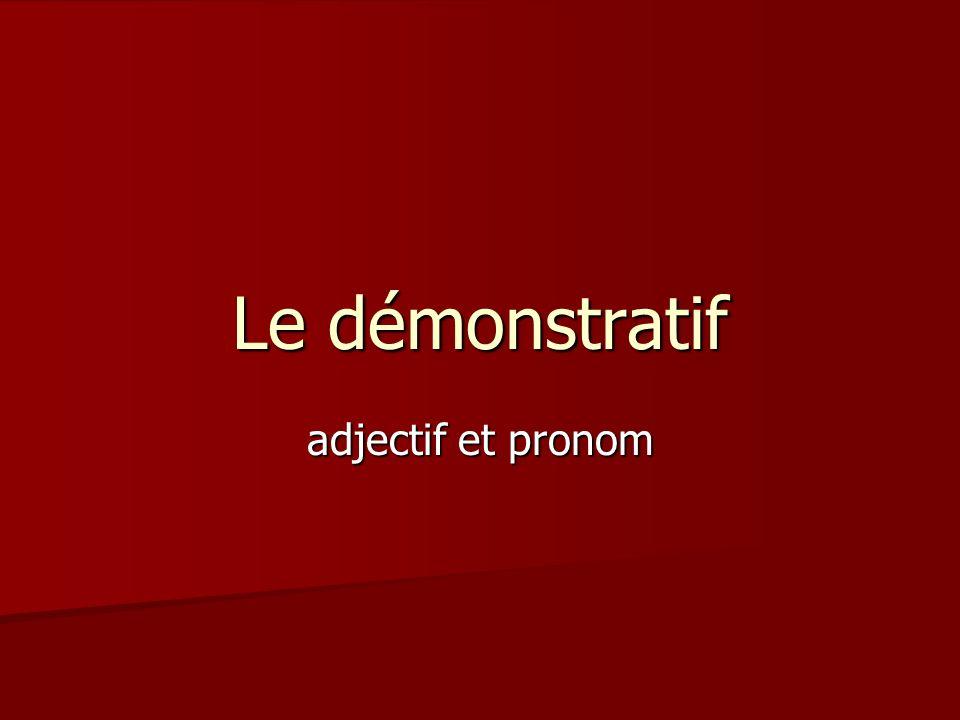 Le démonstratif adjectif et pronom