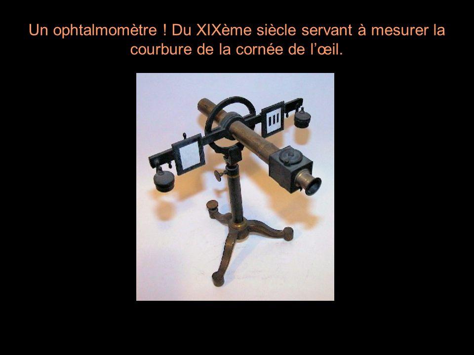Un ophtalmomètre ! Du XIXème siècle servant à mesurer la courbure de la cornée de l'œil.