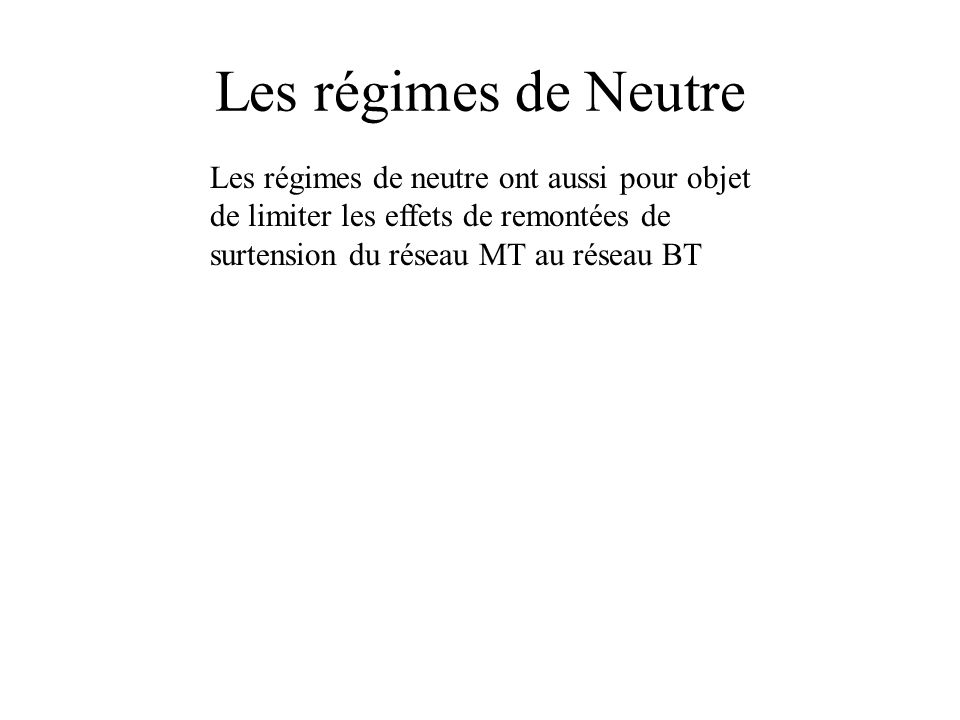 Les régimes de Neutre Les régimes de neutre ont aussi pour objet de limiter les effets de remontées de surtension du réseau MT au réseau BT.