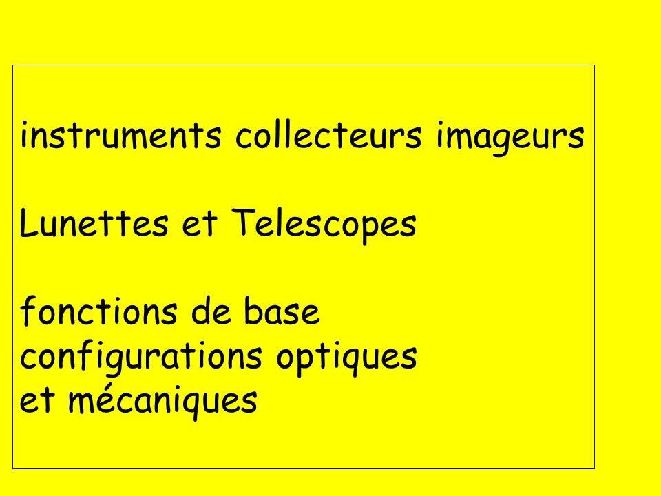 instruments collecteurs imageurs Lunettes et Telescopes fonctions de base configurations optiques et mécaniques