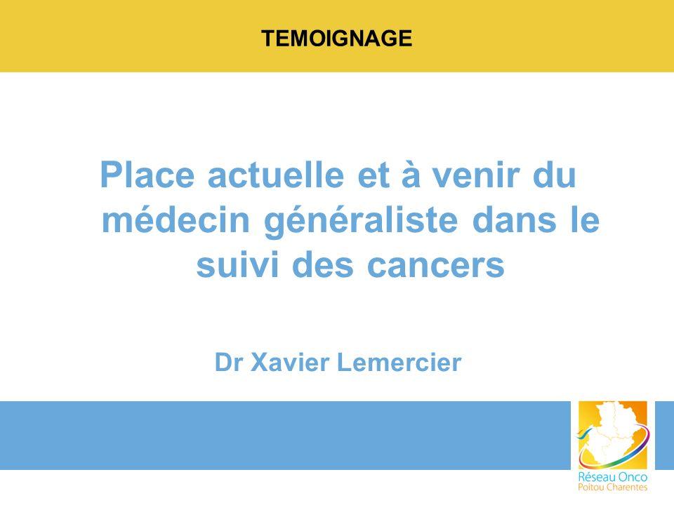 TEMOIGNAGE Place actuelle et à venir du médecin généraliste dans le suivi des cancers.