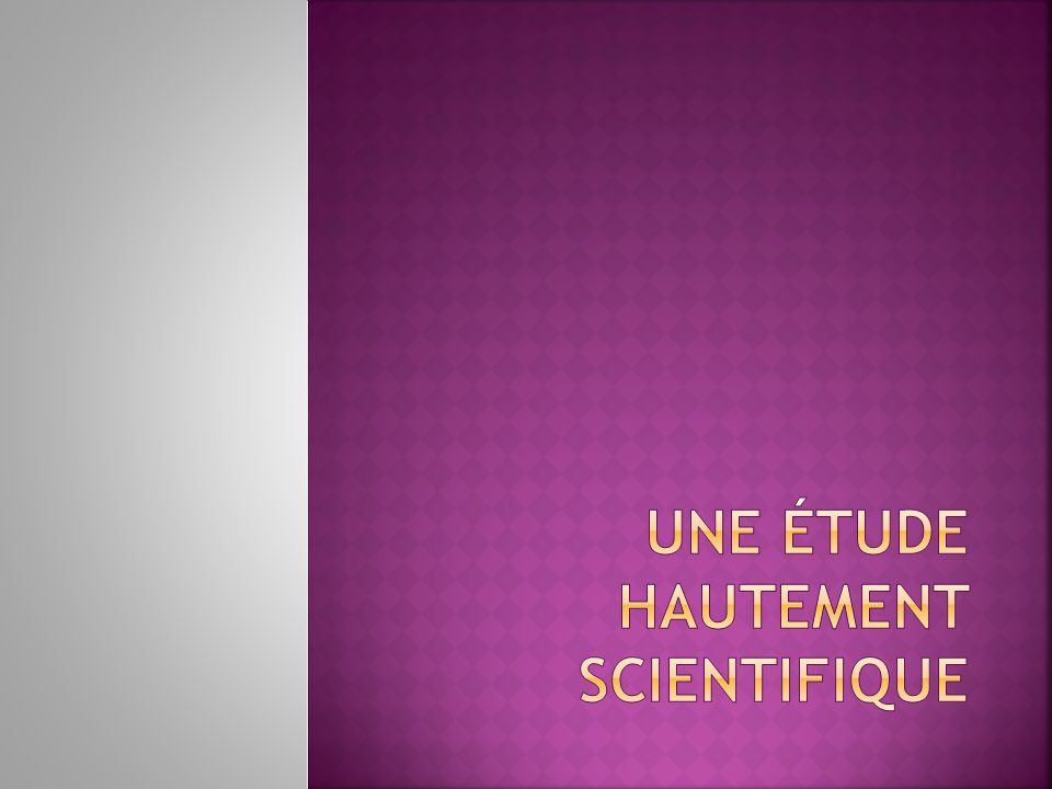 une étude hautement scientifique