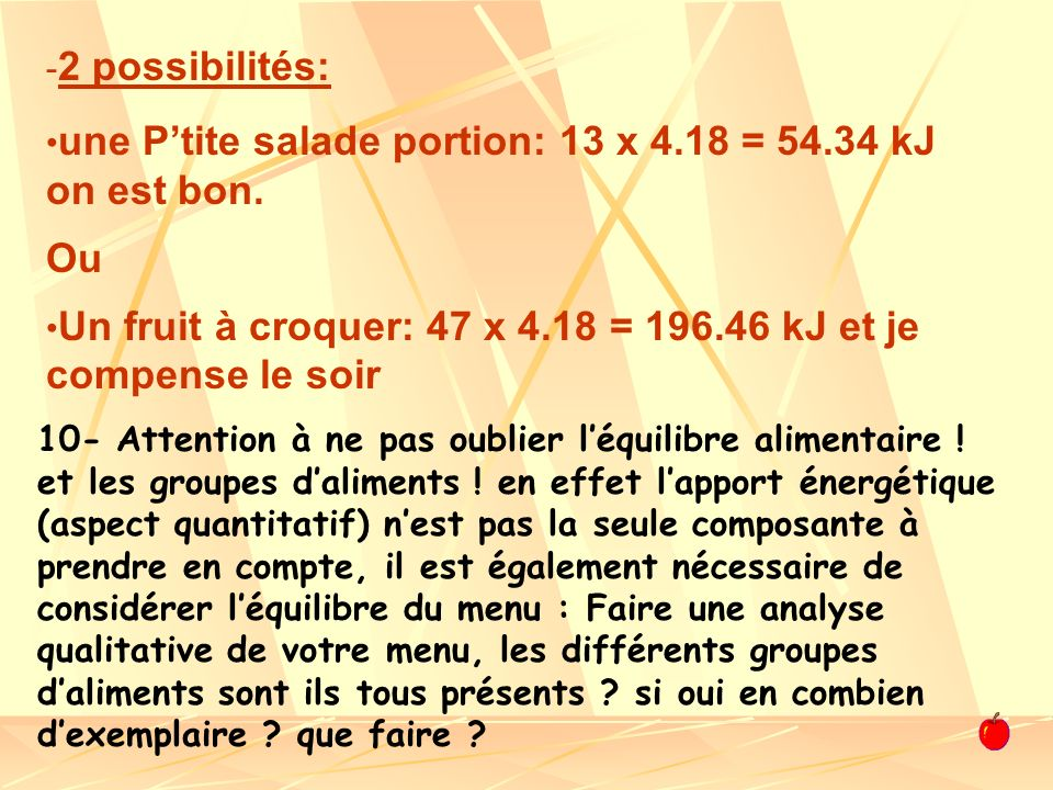 une P'tite salade portion: 13 x 4.18 = 54.34 kJ on est bon. Ou