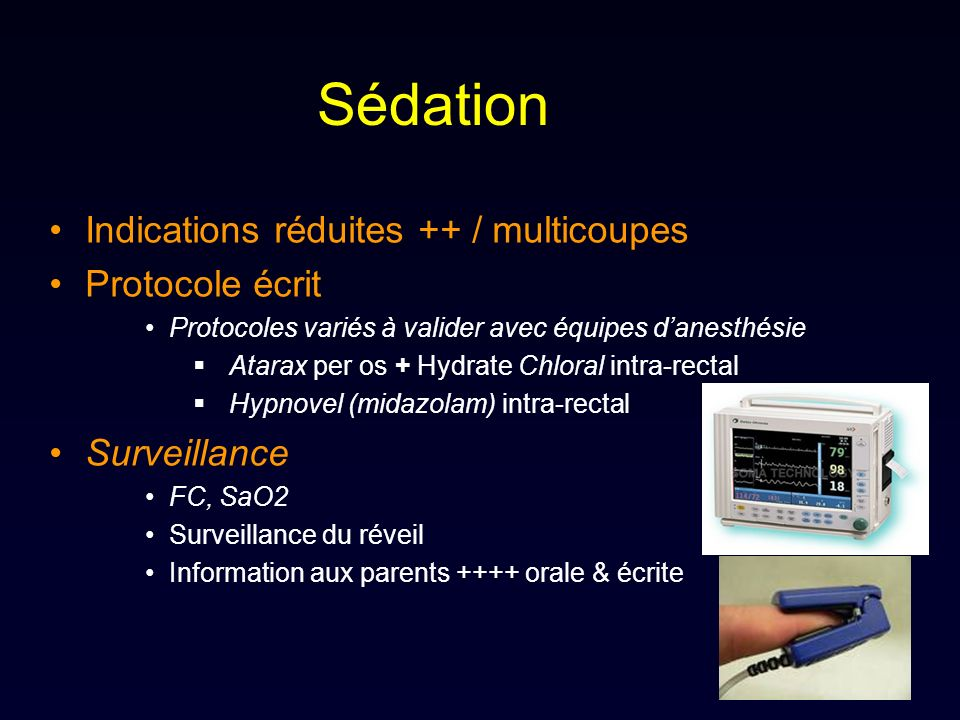 Sédation Indications réduites ++ / multicoupes Protocole écrit