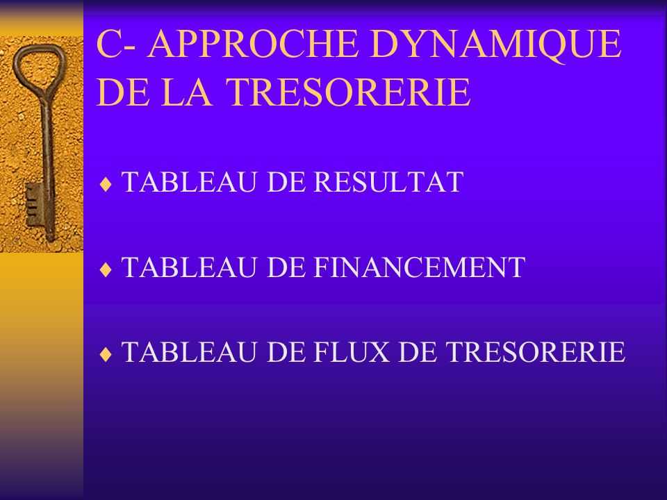 C- APPROCHE DYNAMIQUE DE LA TRESORERIE