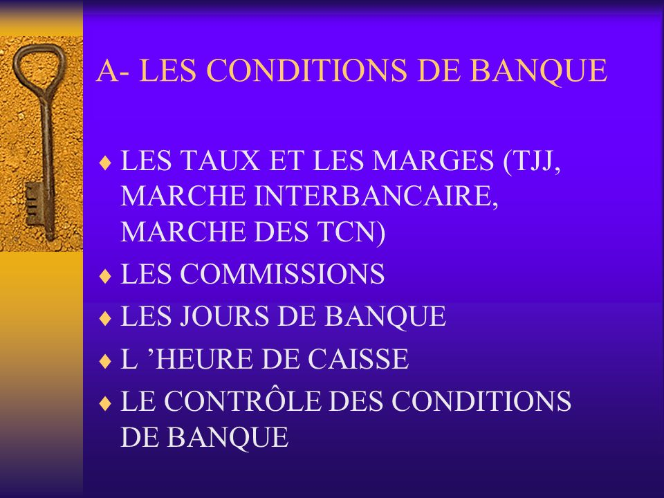 A- LES CONDITIONS DE BANQUE