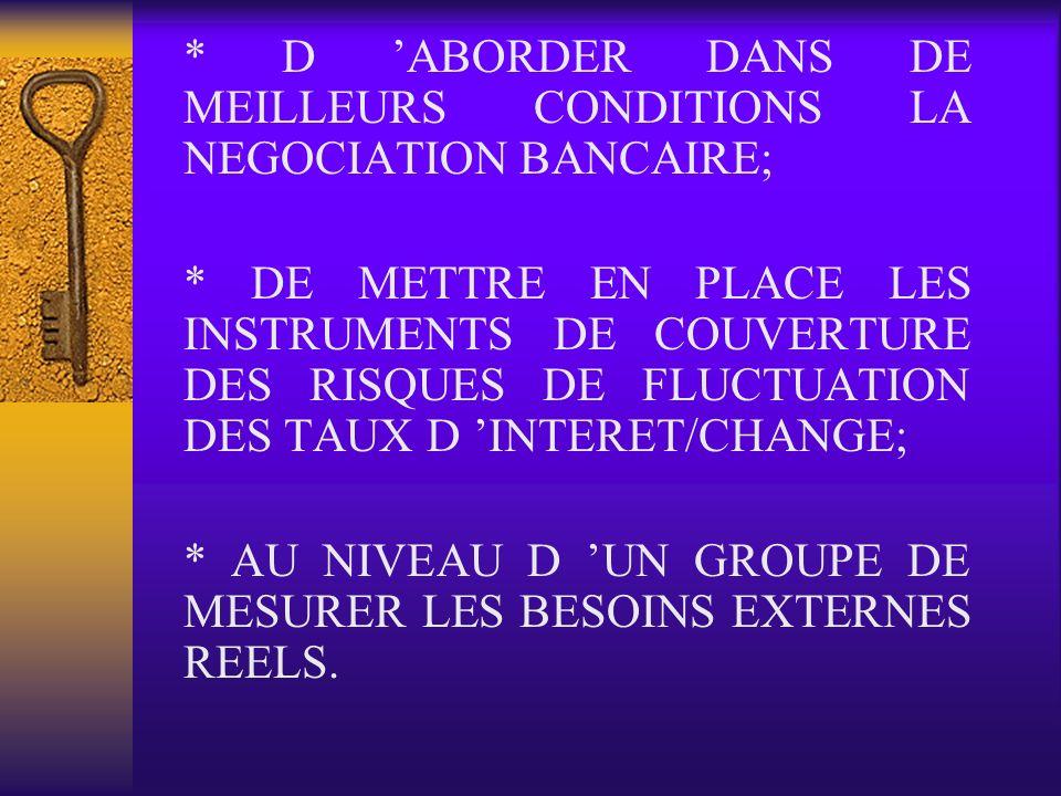 * D 'ABORDER DANS DE MEILLEURS CONDITIONS LA NEGOCIATION BANCAIRE;