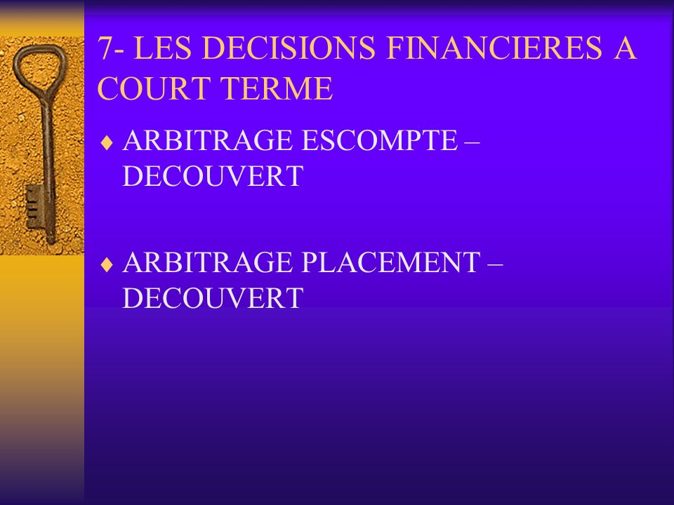 7- LES DECISIONS FINANCIERES A COURT TERME