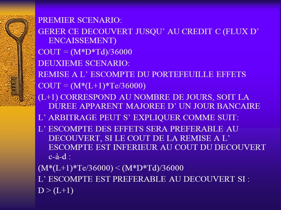 PREMIER SCENARIO:GERER CE DECOUVERT JUSQU' AU CREDIT C (FLUX D' ENCAISSEMENT) COUT = (M*D*Td)/36000.
