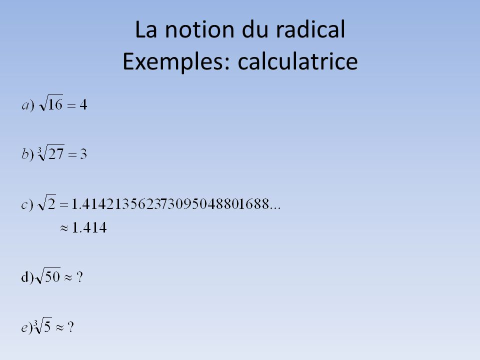 La notion du radical Exemples: calculatrice