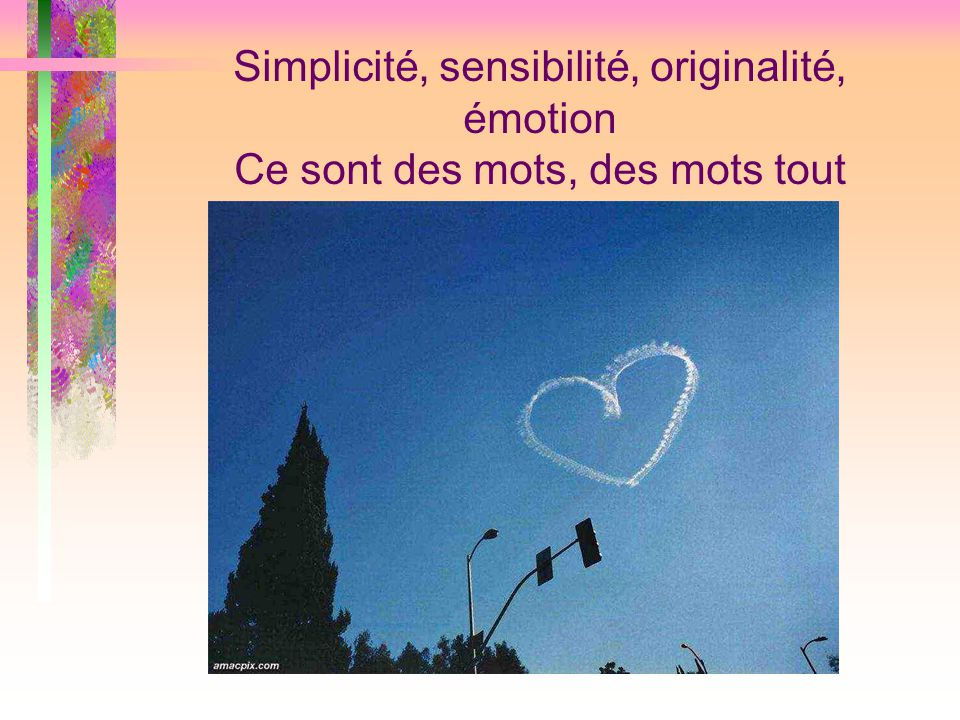 Simplicité, sensibilité, originalité, émotion