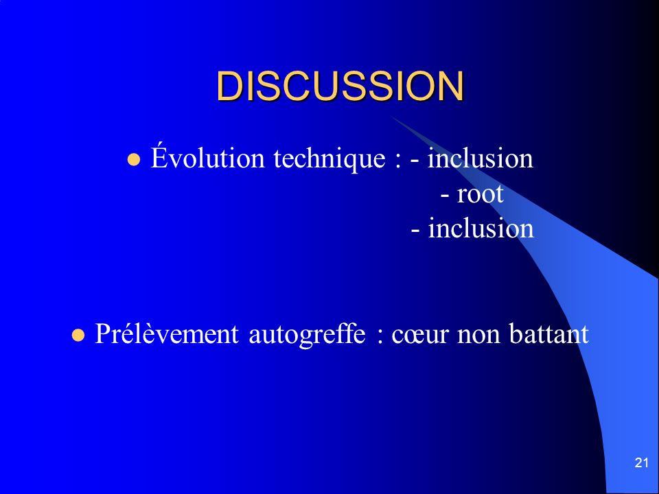 DISCUSSION Évolution technique : - inclusion - root - inclusion