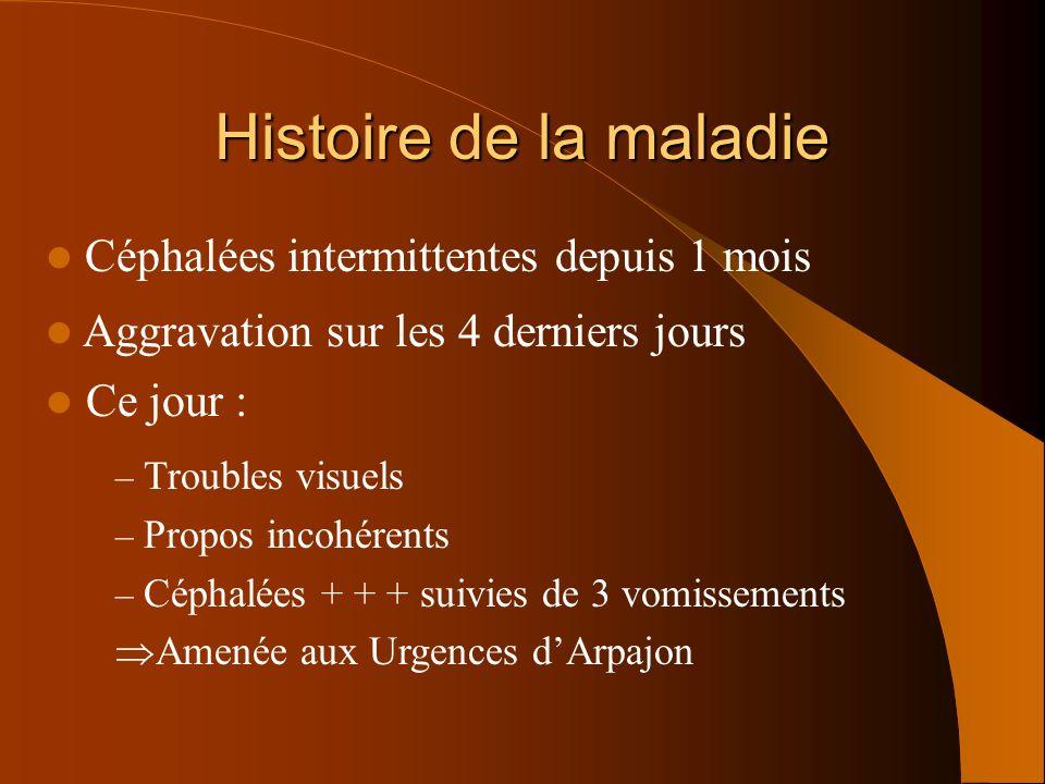 Histoire de la maladie Céphalées intermittentes depuis 1 mois