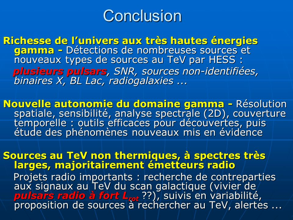 ConclusionRichesse de l'univers aux très hautes énergies gamma - Détections de nombreuses sources et nouveaux types de sources au TeV par HESS :