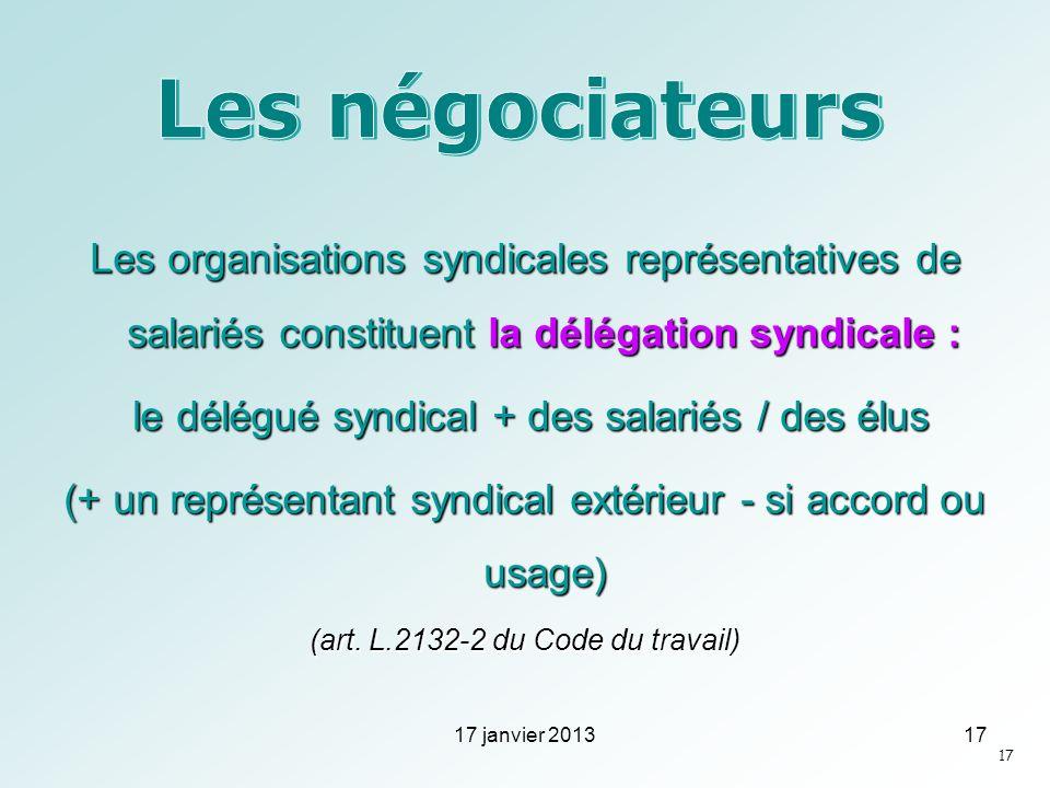 Les négociateursLes organisations syndicales représentatives de salariés constituent la délégation syndicale :