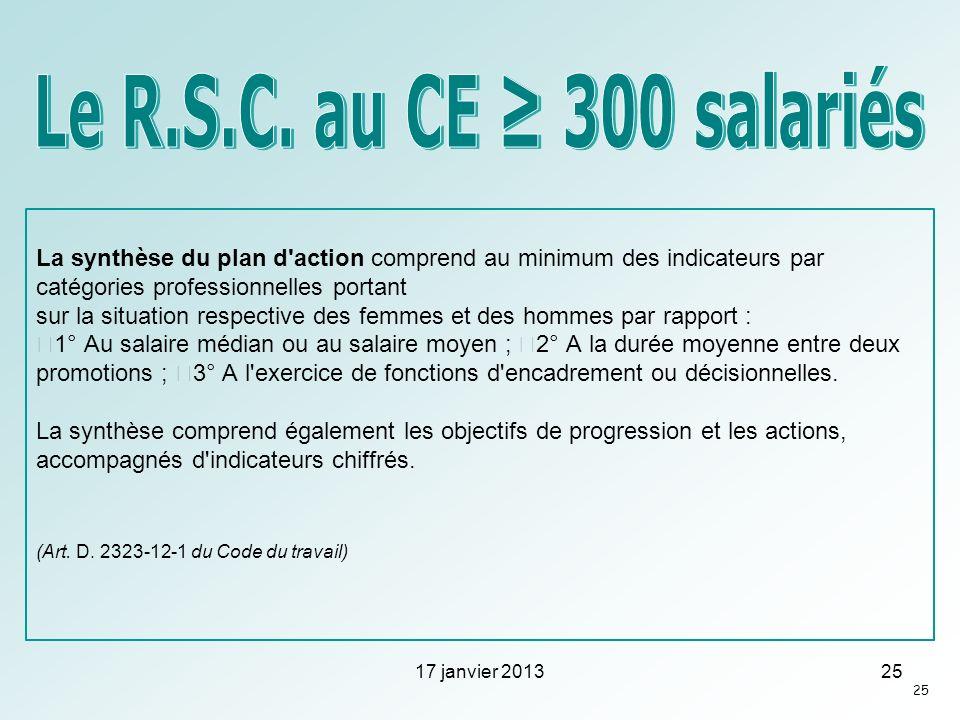 Le R.S.C. au CE ≥ 300 salariés La synthèse du plan d action comprend au minimum des indicateurs par catégories professionnelles portant.