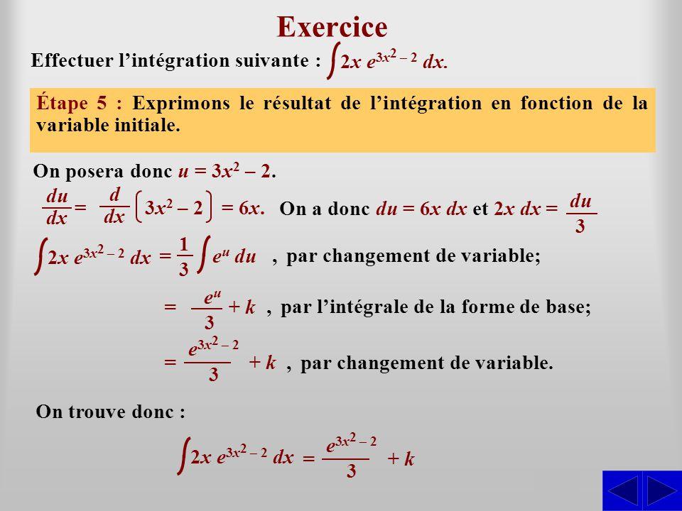 Exercice S S S S S Effectuer l'intégration suivante : 2x e3x2 – 2 dx.