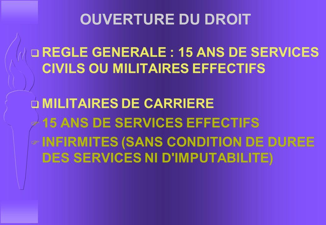OUVERTURE DU DROIT REGLE GENERALE : 15 ANS DE SERVICES CIVILS OU MILITAIRES EFFECTIFS. MILITAIRES DE CARRIERE.