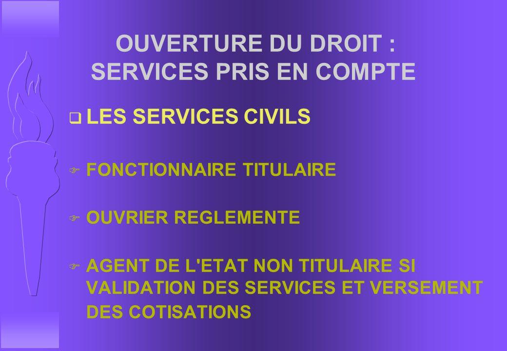 OUVERTURE DU DROIT : SERVICES PRIS EN COMPTE
