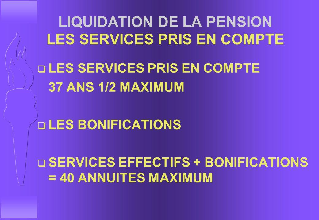LIQUIDATION DE LA PENSION LES SERVICES PRIS EN COMPTE