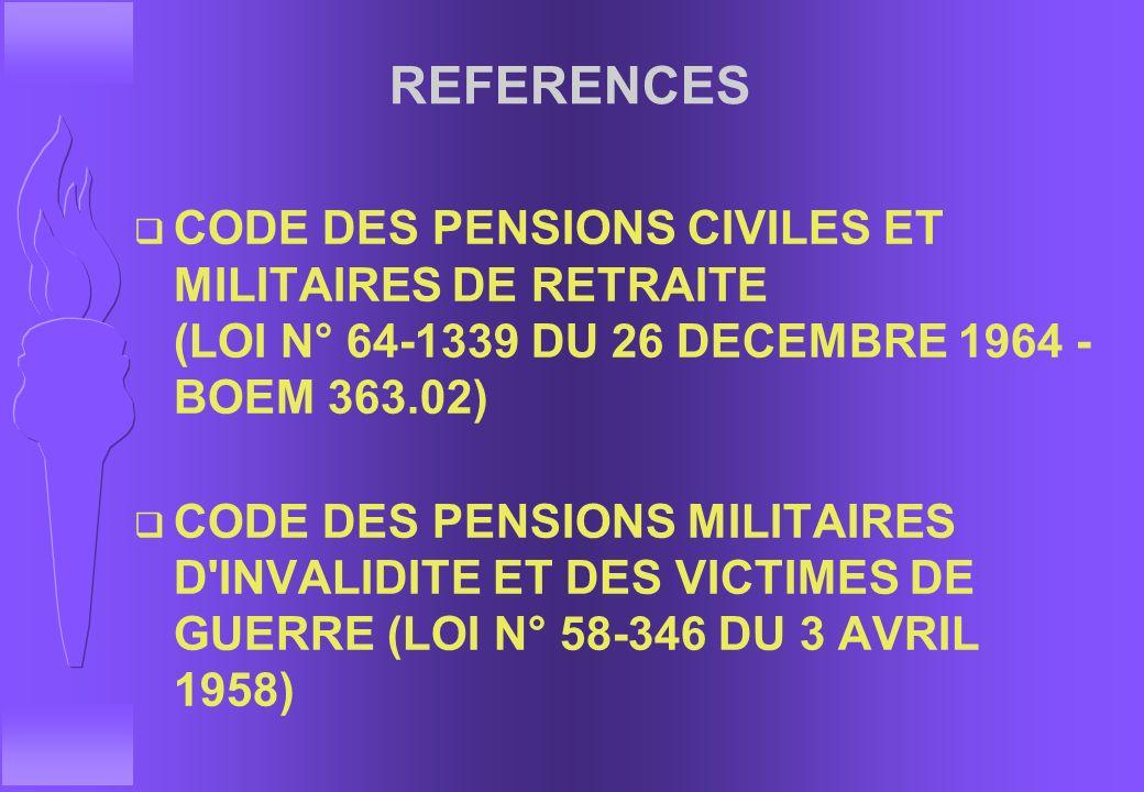 REFERENCES CODE DES PENSIONS CIVILES ET MILITAIRES DE RETRAITE (LOI N° 64-1339 DU 26 DECEMBRE 1964 - BOEM 363.02)