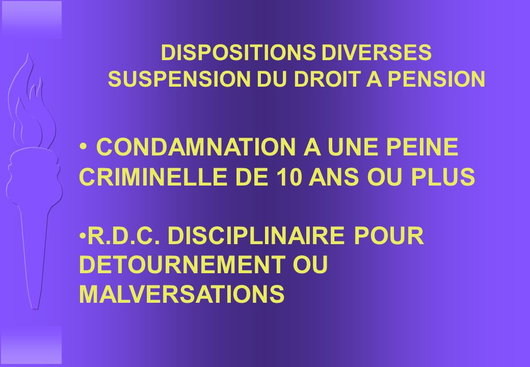 DISPOSITIONS DIVERSES SUSPENSION DU DROIT A PENSION