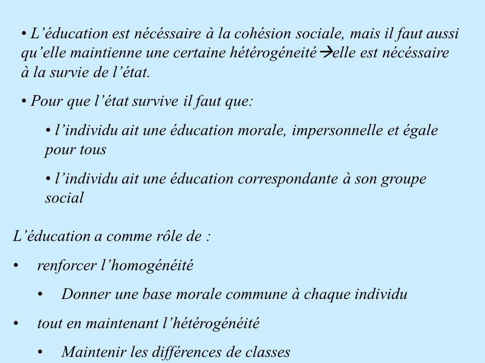 L'éducation est nécéssaire à la cohésion sociale, mais il faut aussi qu'elle maintienne une certaine hétérogéneitéelle est nécéssaire à la survie de l'état.