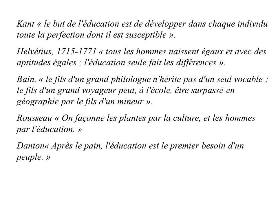 Kant « le but de l éducation est de développer dans chaque individu toute la perfection dont il est susceptible ».