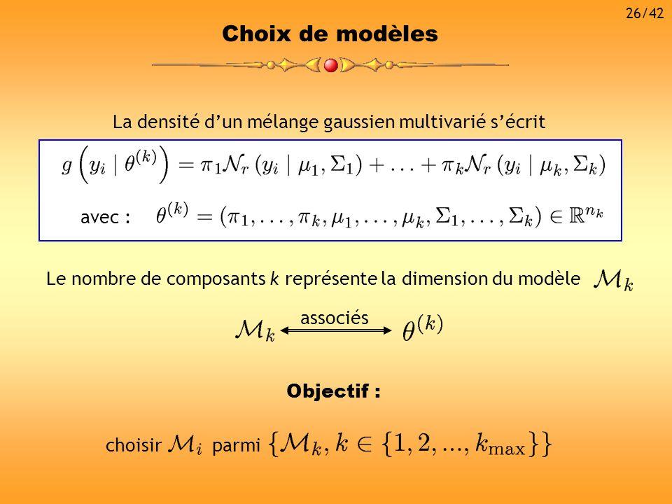 26/42 Choix de modèles. Le nombre de composants k représente la dimension du modèle. associés. La densité d'un mélange gaussien multivarié s'écrit.