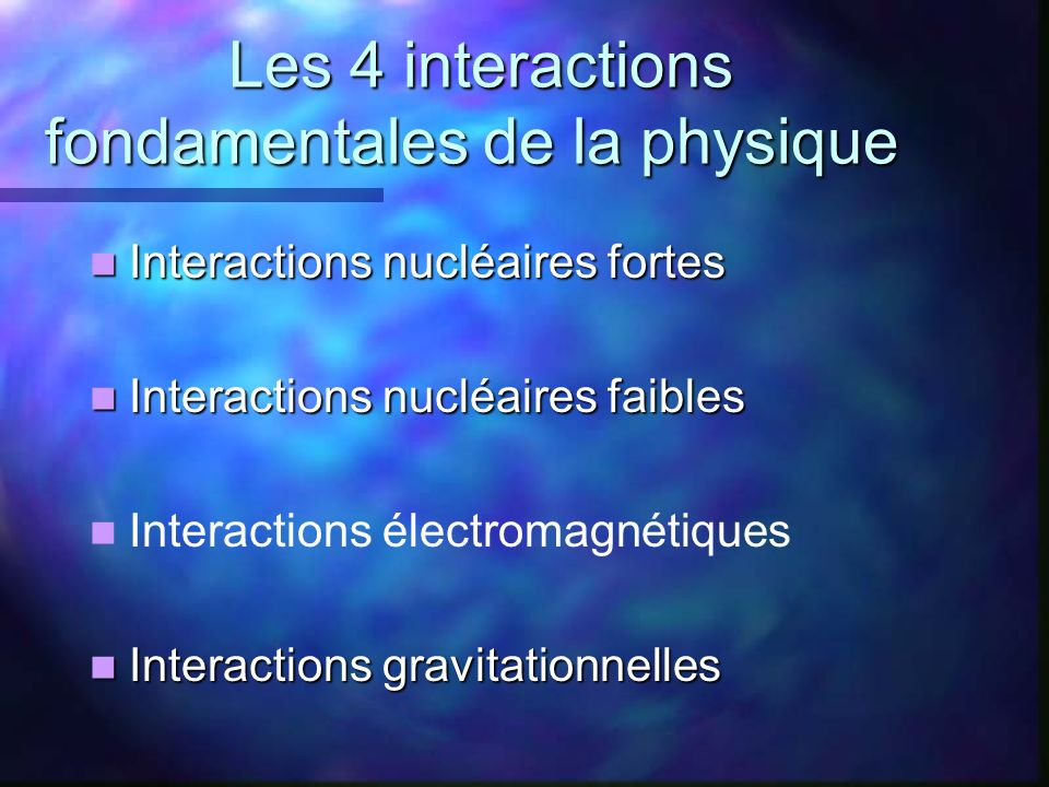Les 4 interactions fondamentales de la physique