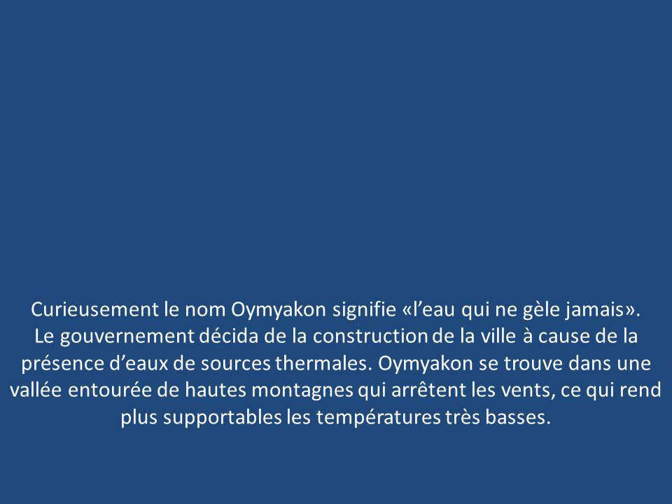 Curieusement le nom Oymyakon signifie «l'eau qui ne gèle jamais».