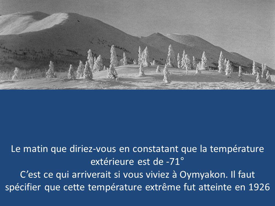 Le matin à votre levé que diriez-vous en constatant que la température extérieur est de 71°c.