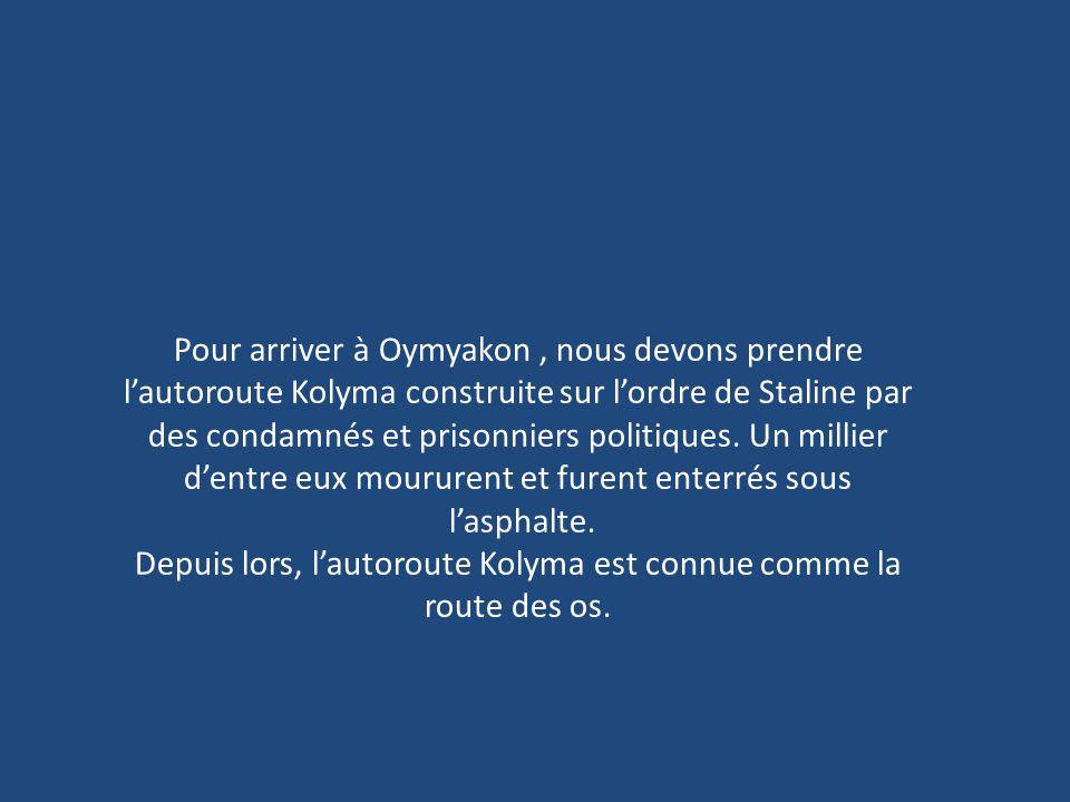 Depuis lors, l'autoroute Kolyma est connue comme la route des os.