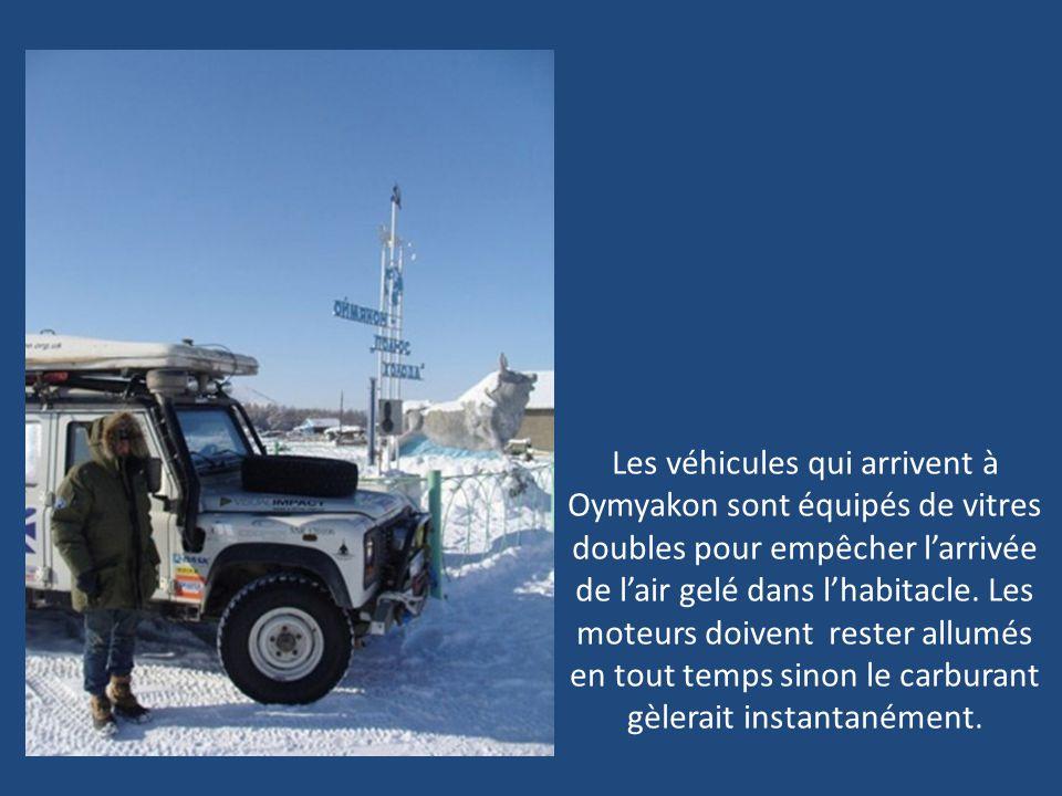 Les véhicules qui arrivent à Oymyakon sont équipés de vitres doubles pour empêcher l'arrivée de l'air gelé dans l'habitacle.