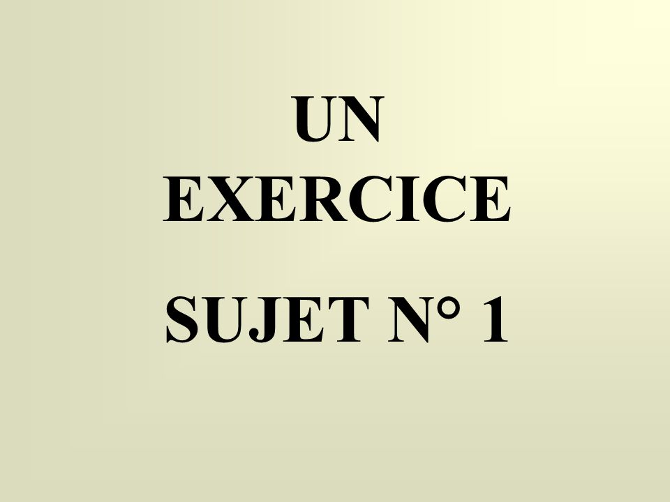 UN EXERCICE SUJET N° 1