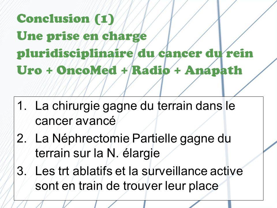 Conclusion (1) Une prise en charge pluridisciplinaire du cancer du rein Uro + OncoMed + Radio + Anapath