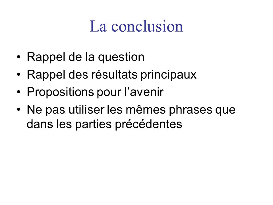 La conclusion Rappel de la question Rappel des résultats principaux