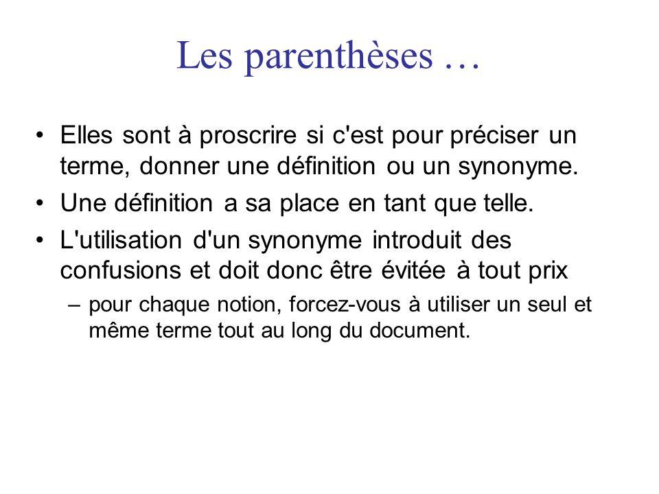 Les parenthèses … Elles sont à proscrire si c est pour préciser un terme, donner une définition ou un synonyme.