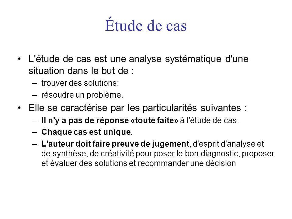 Étude de cas L étude de cas est une analyse systématique d une situation dans le but de : trouver des solutions;