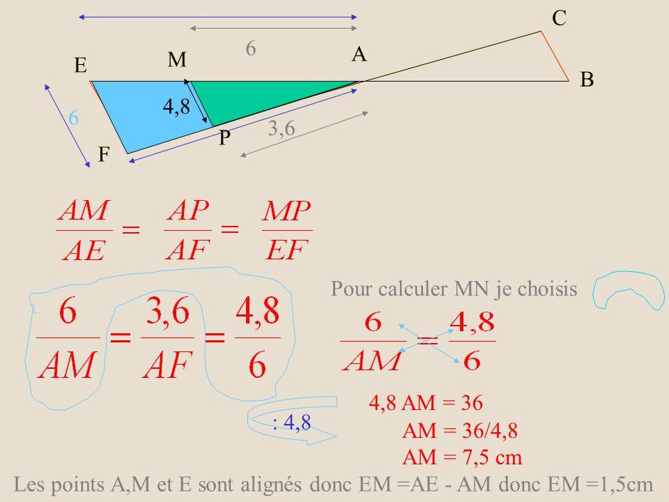 E M. F. P. A. C. B. C. 6. 4,8. 3,6. A. M. E. B. P. F. Pour calculer MN je choisis. 4,8 AM = 36.