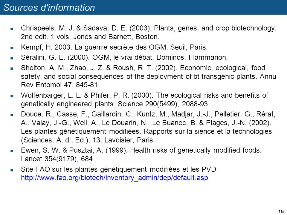 Sources d information Chrispeels, M. J. & Sadava, D. E. (2003). Plants, genes, and crop biotechnology. 2nd edit. 1 vols, Jones and Barnett, Boston.