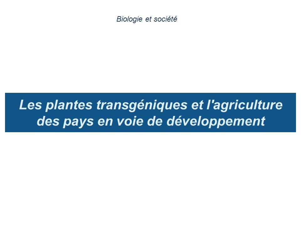 Biologie et société Les plantes transgéniques et l agriculture des pays en voie de développement