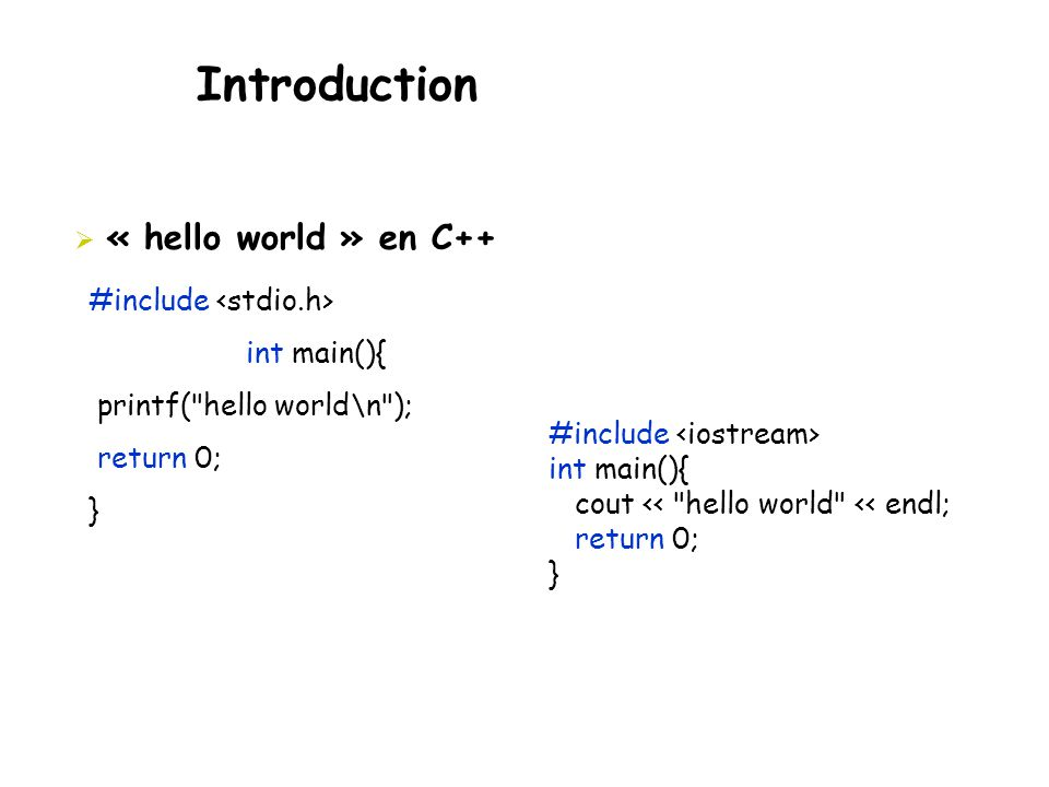 Introduction « hello world » en C++ #include <stdio.h>