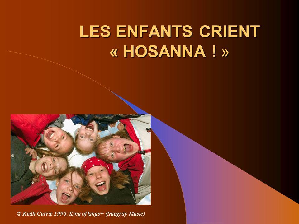 LES ENFANTS CRIENT « HOSANNA ! »