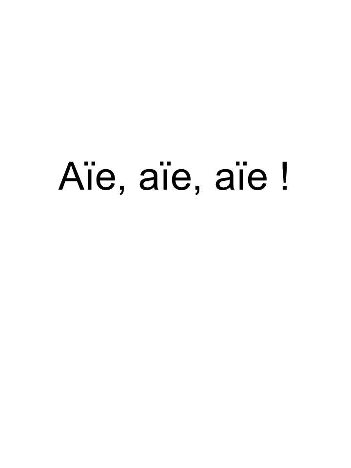 Aïe, aïe, aïe !