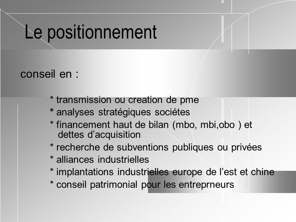 Le positionnement conseil en : * transmission ou creation de pme