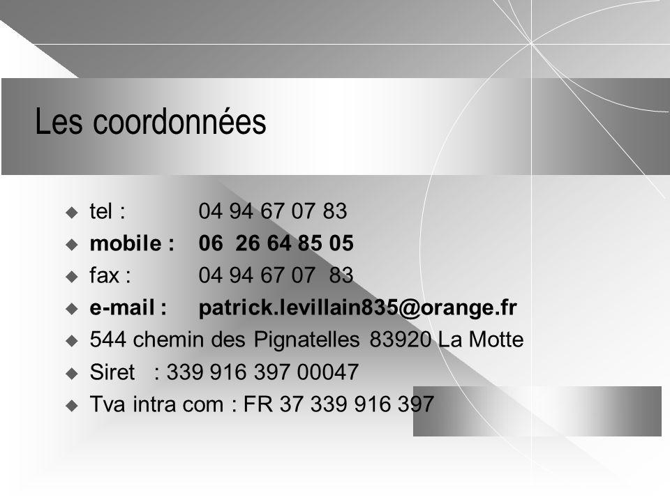 Les coordonnées tel : 04 94 67 07 83 mobile : 06 26 64 85 05