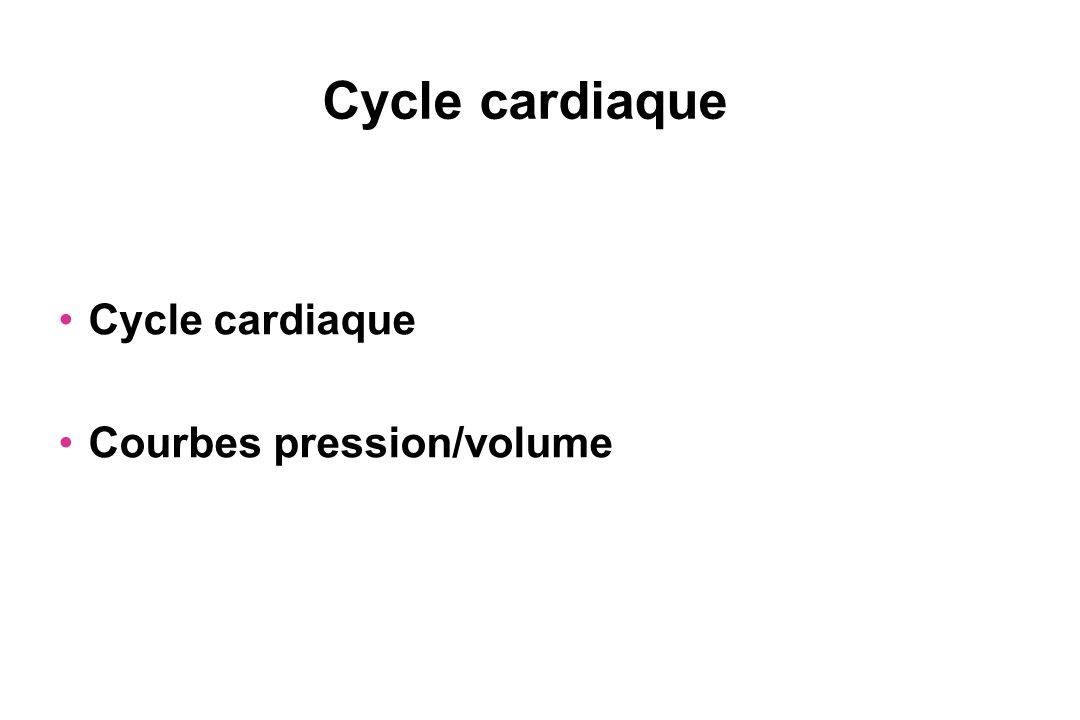 Cycle cardiaque Cycle cardiaque Courbes pression/volume