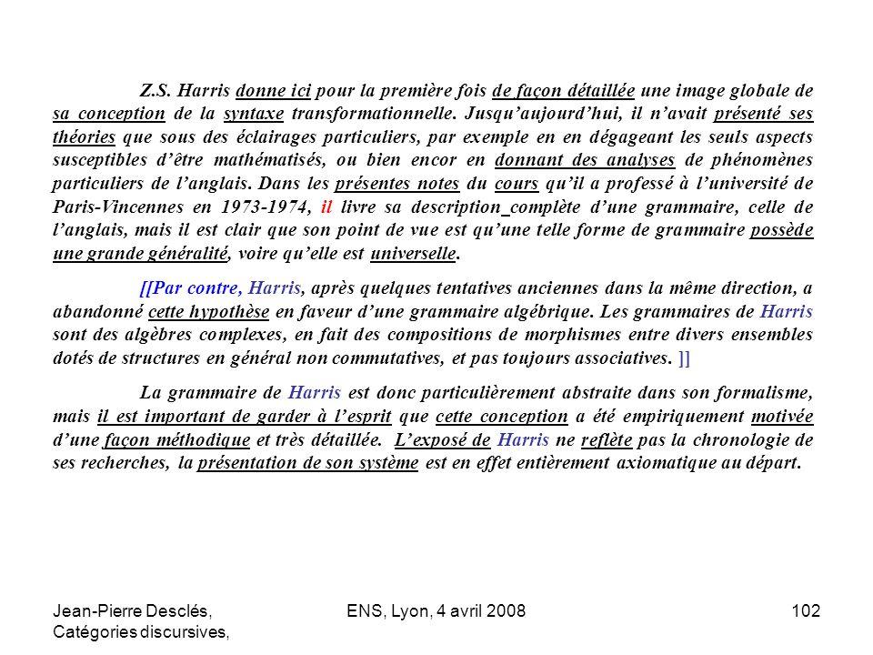 Z.S. Harris donne ici pour la première fois de façon détaillée une image globale de sa conception de la syntaxe transformationnelle. Jusqu'aujourd'hui, il n'avait présenté ses théories que sous des éclairages particuliers, par exemple en en dégageant les seuls aspects susceptibles d'être mathématisés, ou bien encor en donnant des analyses de phénomènes particuliers de l'anglais. Dans les présentes notes du cours qu'il a professé à l'université de Paris-Vincennes en 1973-1974, il livre sa description complète d'une grammaire, celle de l'anglais, mais il est clair que son point de vue est qu'une telle forme de grammaire possède une grande généralité, voire qu'elle est universelle.