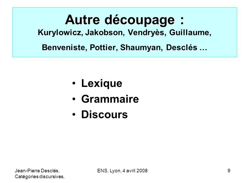 Autre découpage : Kurylowicz, Jakobson, Vendryès, Guillaume, Benveniste, Pottier, Shaumyan, Desclés …